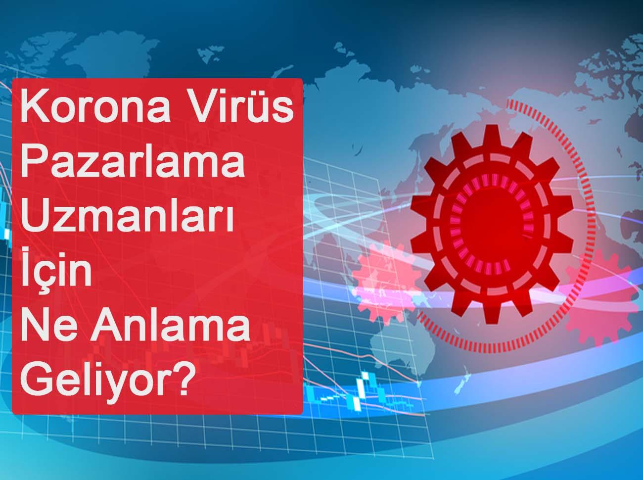Koronavirüs Pazarlama Uzmanları İçin Ne Anlama Geliyor?