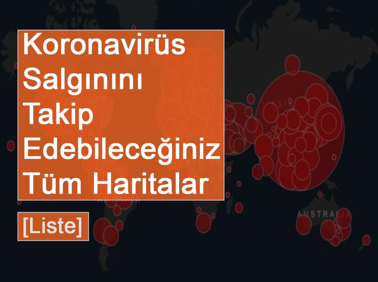 Koronavirüs Salgınını Takip Edebileceğiniz Haritalar