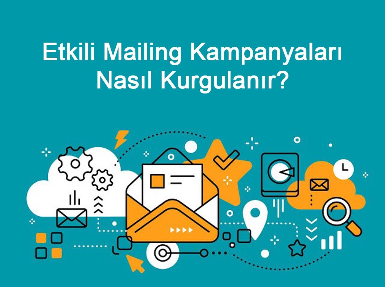 Etkili Mailing Kampanyaları İçin Tavsiyeler