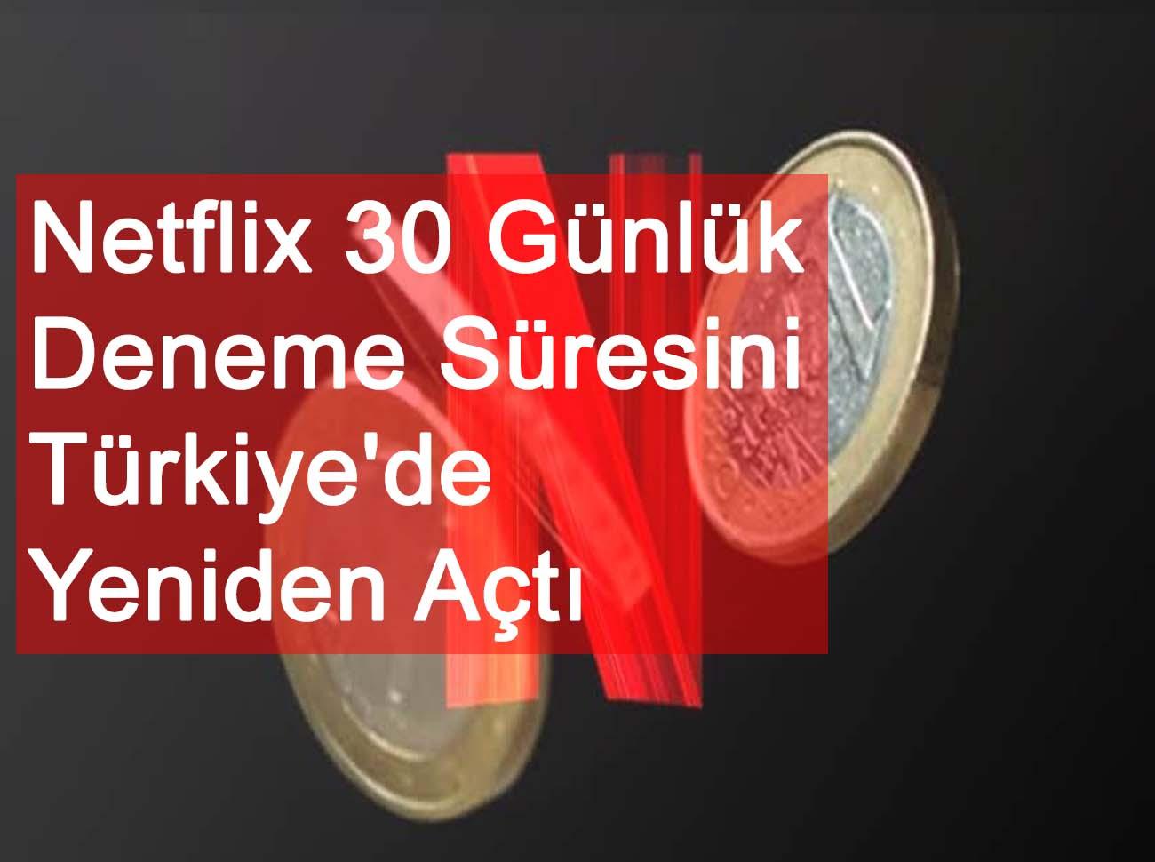 Netflix 30 Günlük Deneme Süresini Türkiye'de Yeniden Açtı