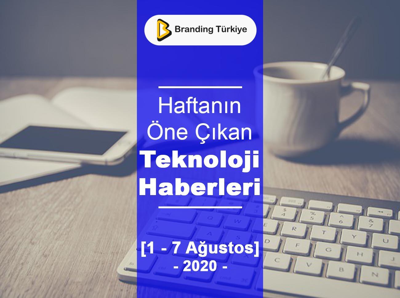 Teknoloji Haberleri (1 – 7 Ağustos 2020)