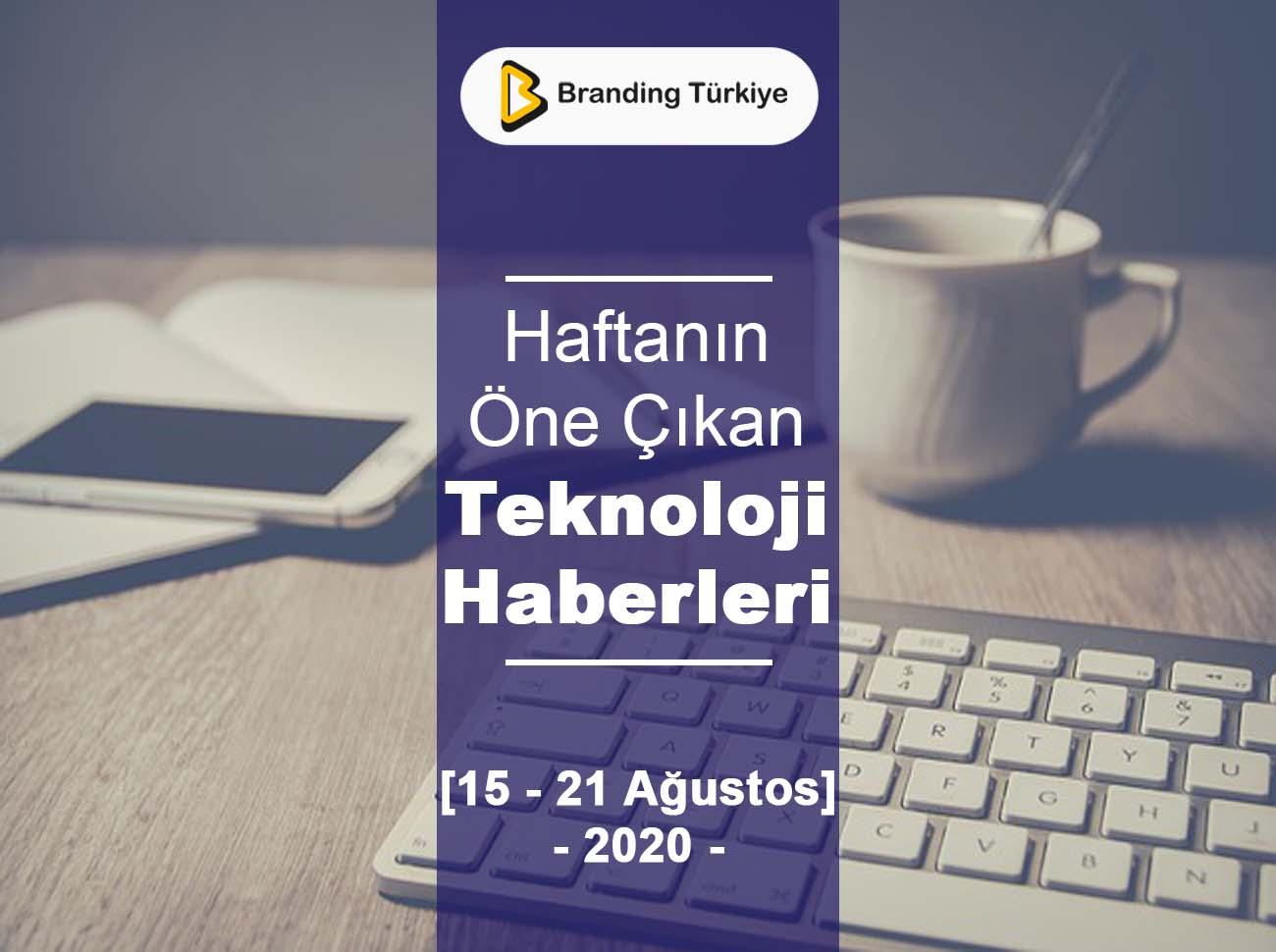 Teknoloji Haberleri (15 – 21 Ağustos 2020)