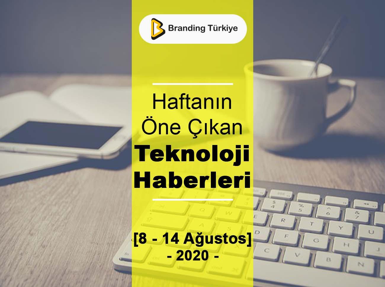 Teknoloji Haberleri (8 – 14 Ağustos 2020)