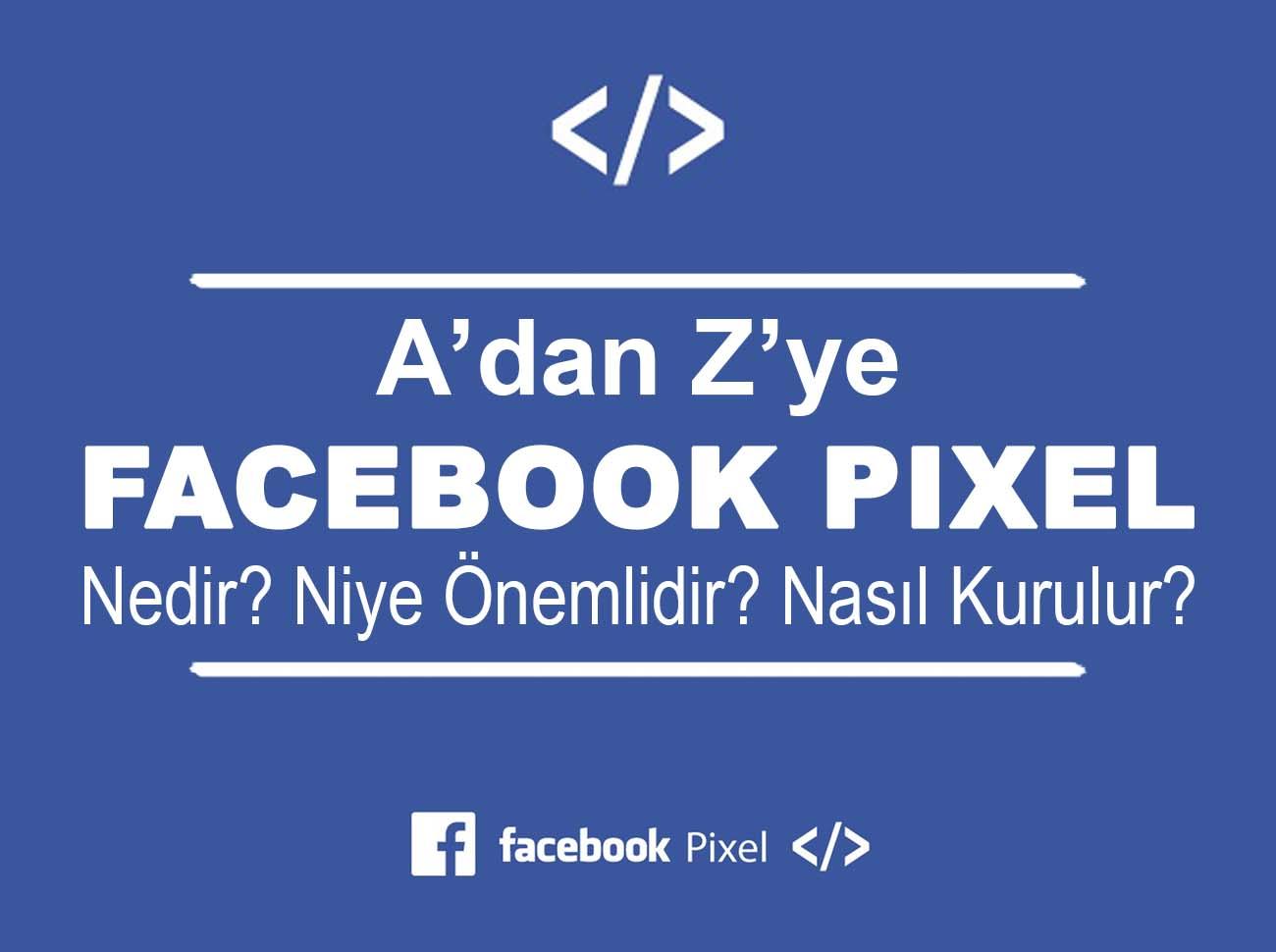 Facebook Pixel Nedir? Nasıl Kurulur?