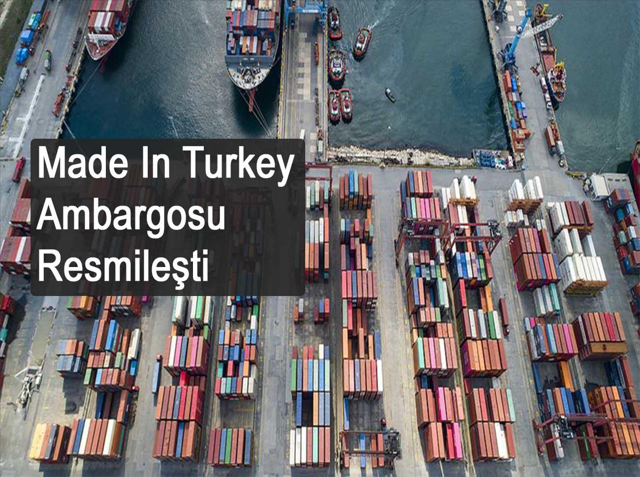 Suudi Arabistan'ın Made In Turkey Ambargosu Resmileşti