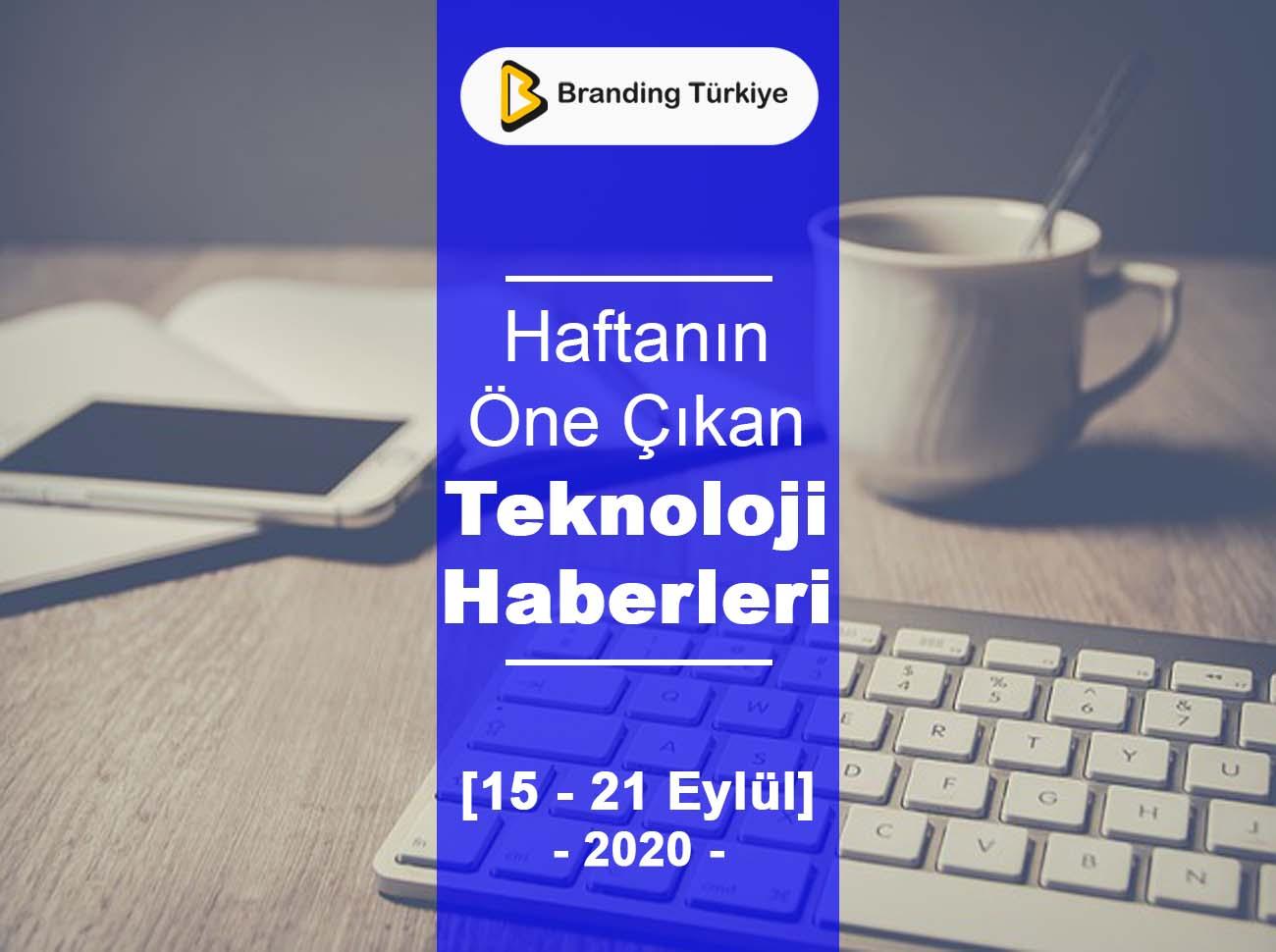 Teknoloji Haberleri (15 - 21 Eylül 2020)