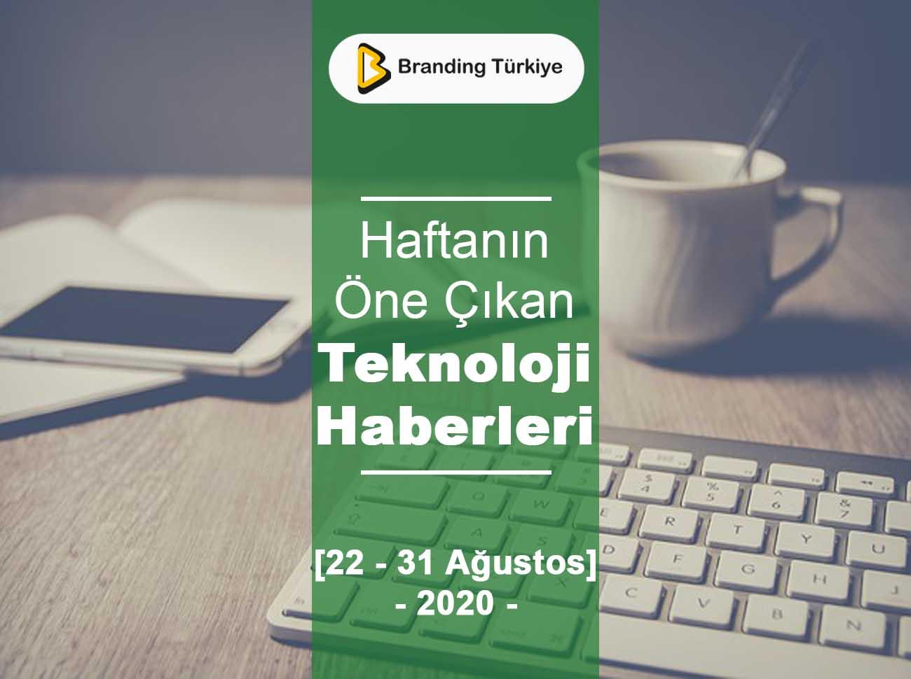 Teknoloji Haberleri (22 – 31 Ağustos 2020)