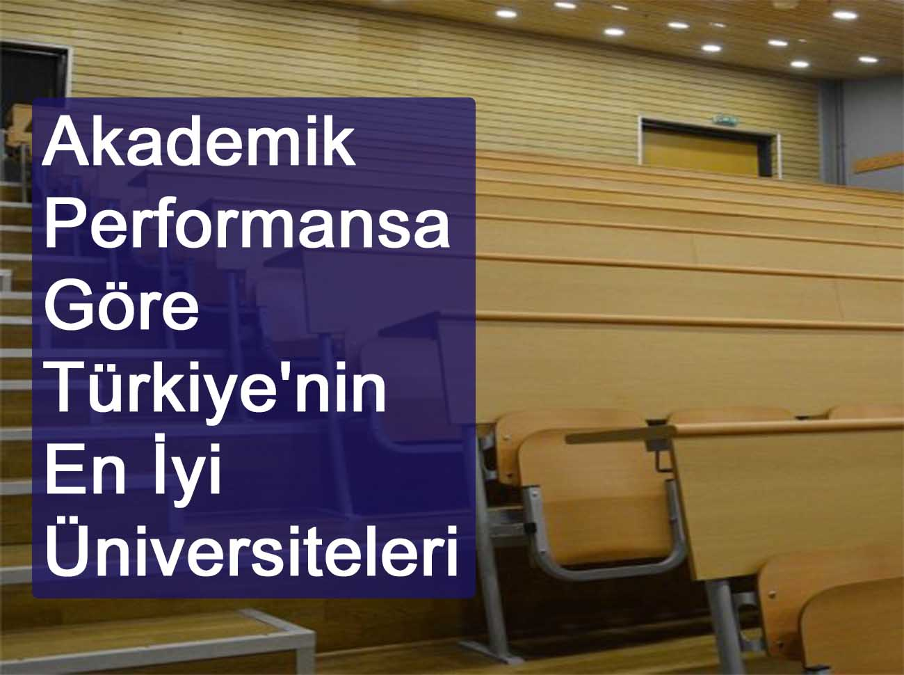 Akademik Performansa Göre Türkiye'nin Üniversiteleri