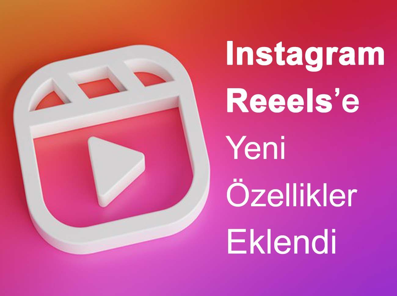 Instagram Reels'e Yeni Özellikler Eklendi
