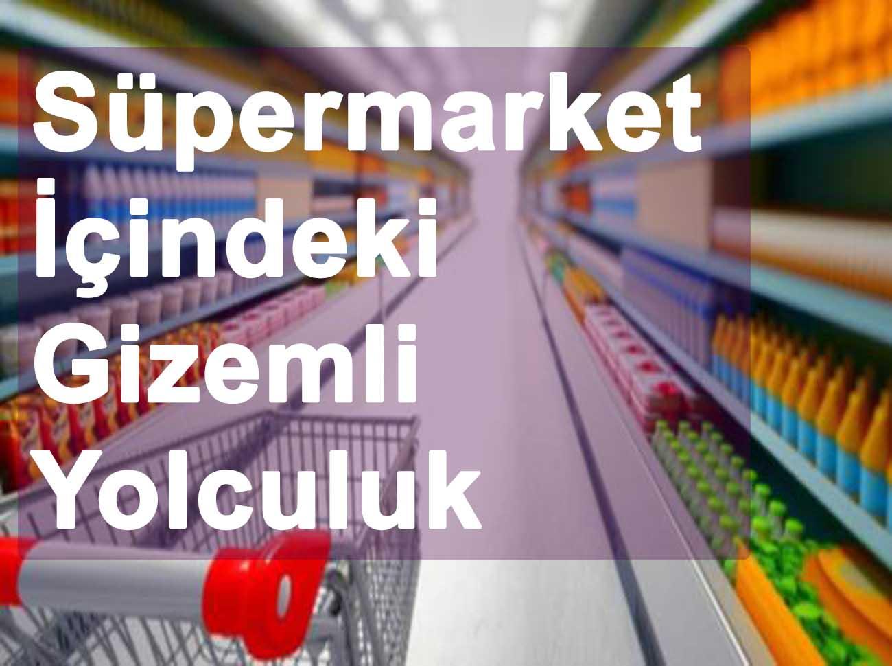 Süpermarket İçindeki Gizemli Yolculuk