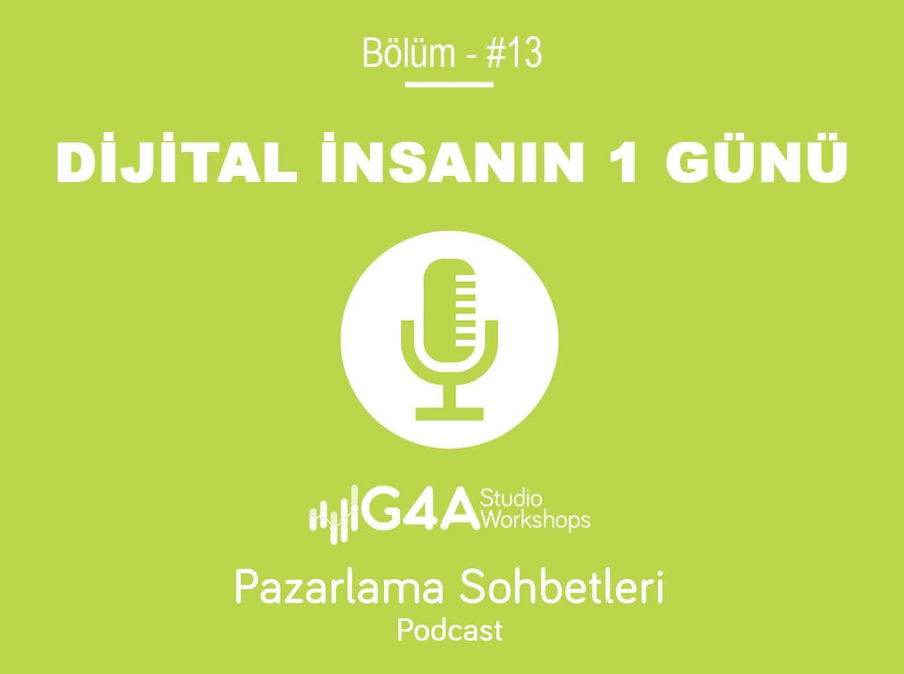 Dijital İnsanın 1 Günü - G4A Pazarlama Sohbetleri