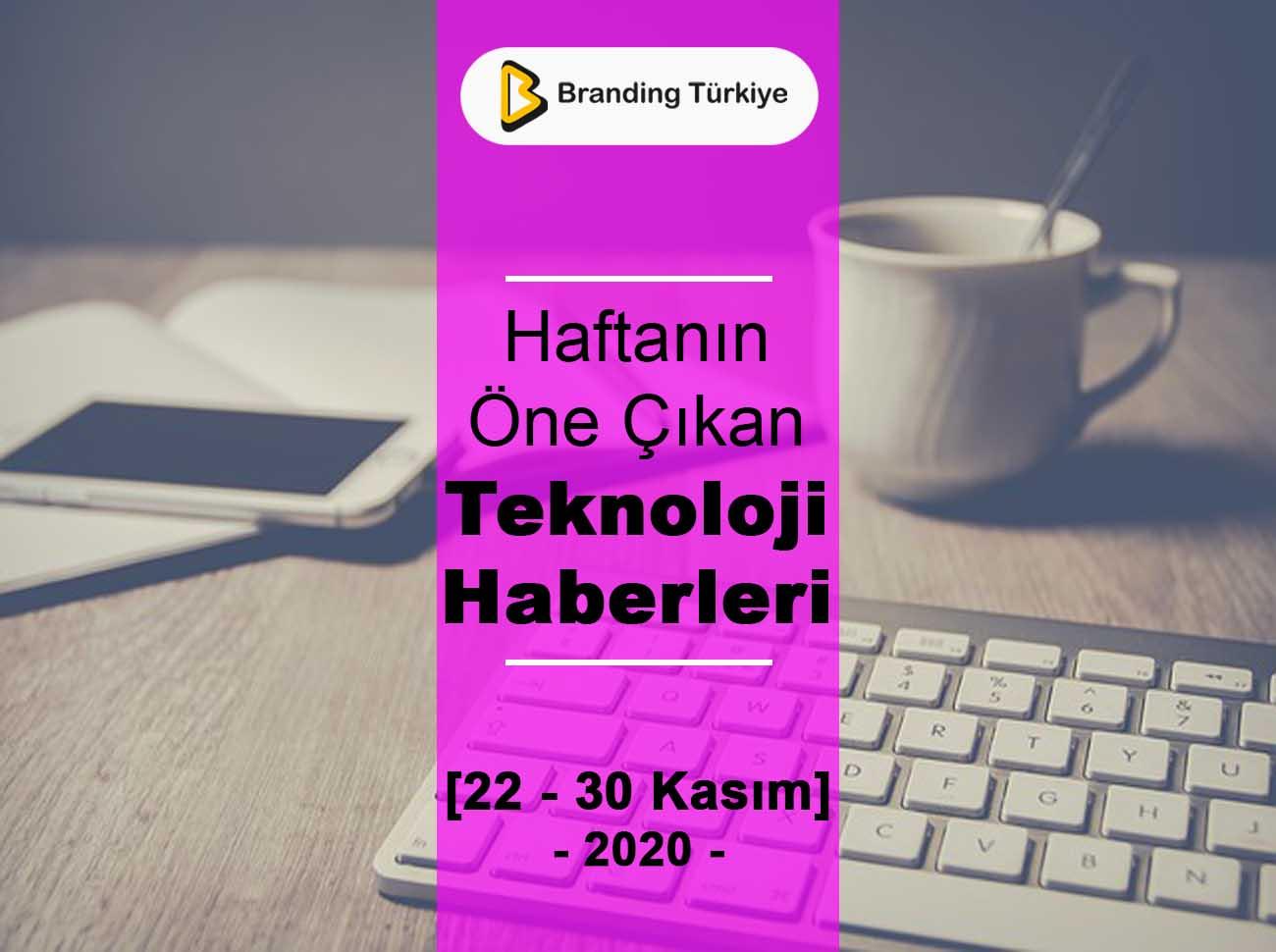 Teknoloji Haberleri (22 - 30 Kasım 2020)