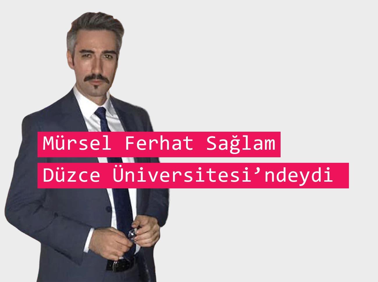 Mürsel Ferhat Sağlam Düzce Üniversitesi'ndeydi