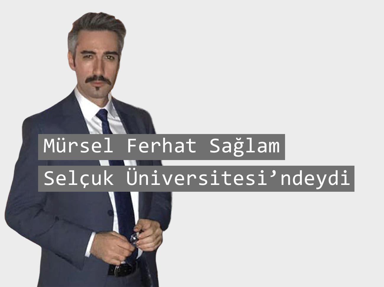 Mürsel Ferhat Sağlam Selçuk Üniversitesi'ndeydi
