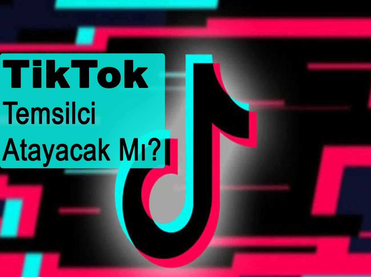 TikTok Türkiye'ye Temsilcilik Atayacak Mı?