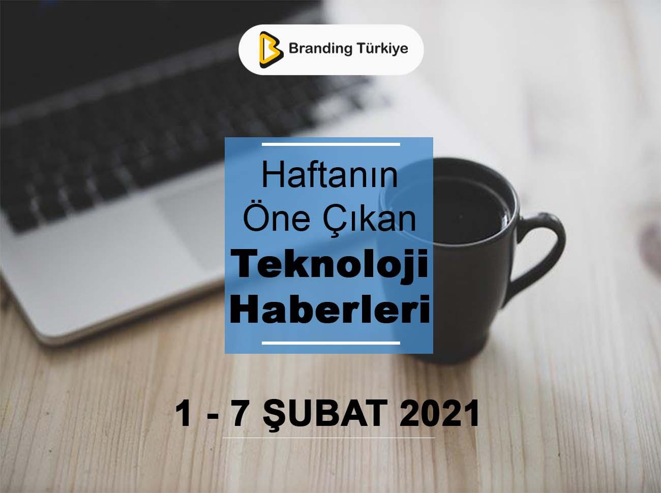 Teknoloji Haberleri (1 – 7 Şubat 2021)