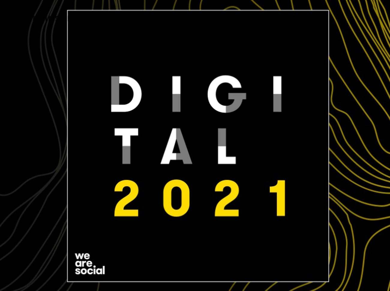 We Are Social Digital 2021 Yayınlandı