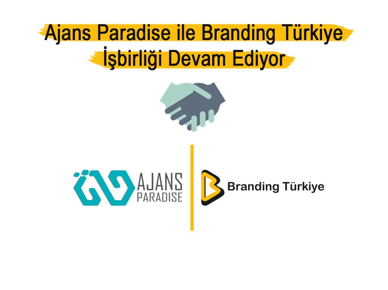 Ajans Paradise İle Branding Türkiye İşbirliği 2. Senesinde
