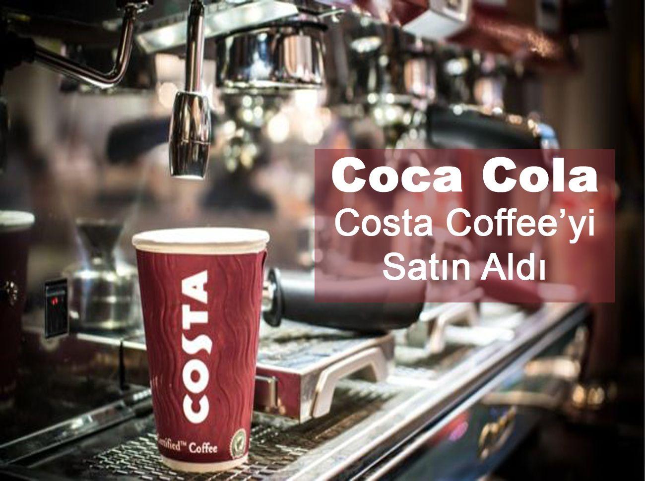 Costa Coffee'yi Satın Alan Coca Cola Kahve Sektörüne Girdi