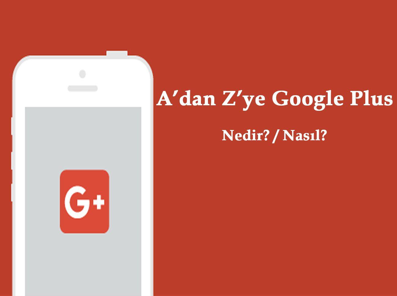 Google Plus Nedir? Nasıl Kullanılır? Niye Önemlidir?