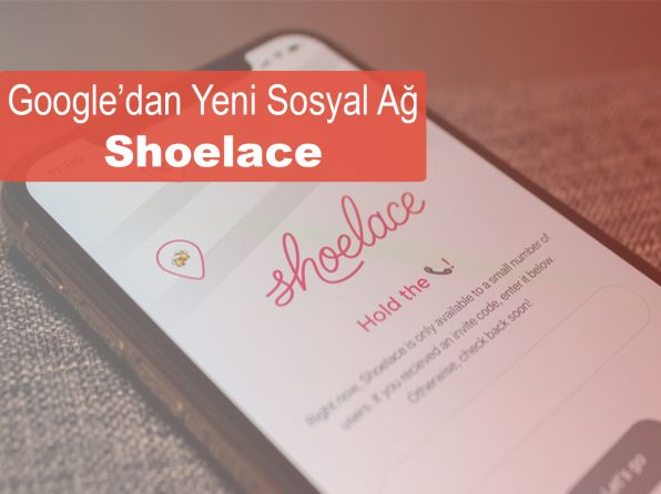 Google'ın Yeni Sosyal Ağı: Shoelace