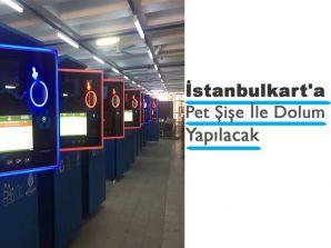 İstanbulkart'a Pet Şişe İle Dolum Yapılacak