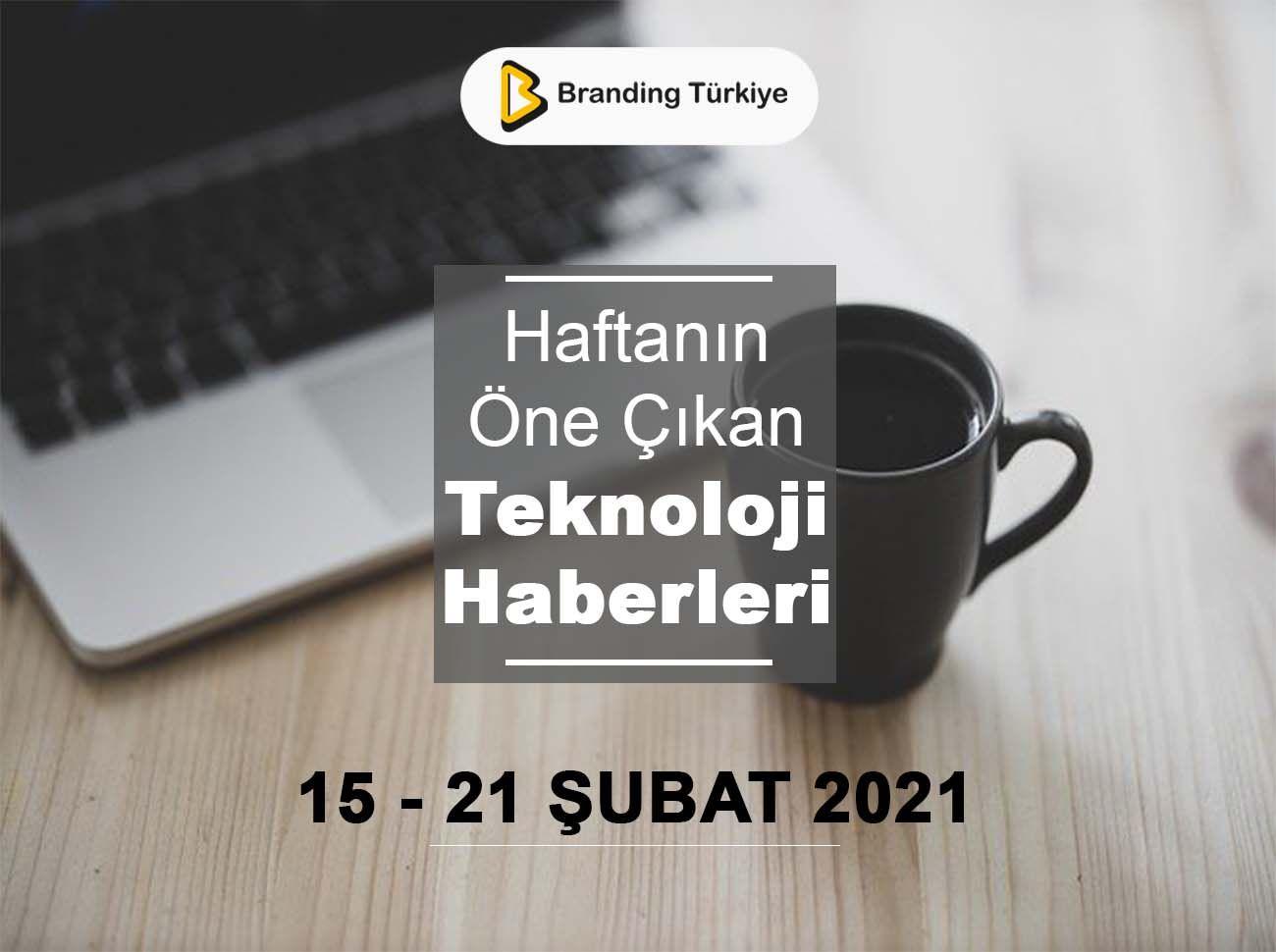 Teknoloji Haberleri (15 – 21 Şubat 2021)