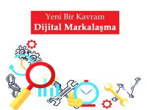 Yeni Bir Kavram: Dijital Markalaşma